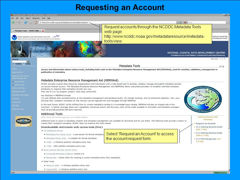 Requesting an Account Request accounts through the NCDDC Metadata Tools web page: http://www.ncddc.noaa.gov/metadataresource/metadata- tools/view Select Request an Account to access the account request form.
