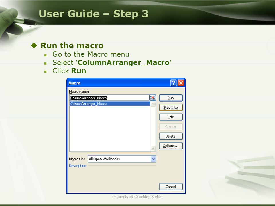 Property of Cracking Siebel  Run the macro Go to the Macro menu Select 'ColumnArranger_Macro' Click Run User Guide – Step 3