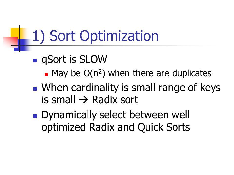 Implementation Issues 1) Sort Optimization 2) Minimizing Data Movement 3) Efficient Aggregation Operations 4) Disk Optimizations