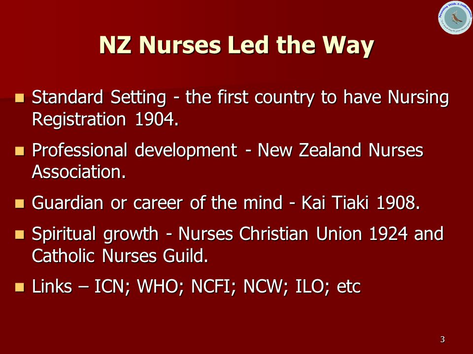 3 NZ Nurses Led the Way Standard Setting - the first country to have Nursing Registration 1904.