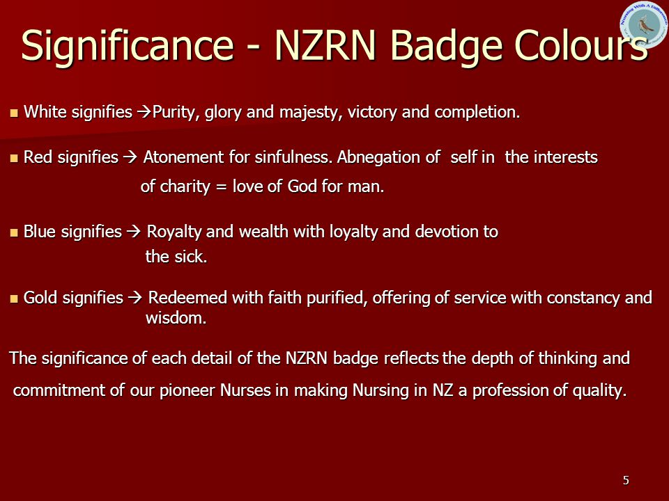 5 Significance - NZRN Badge Colours White signifies  Purity, glory and majesty, victory and completion.