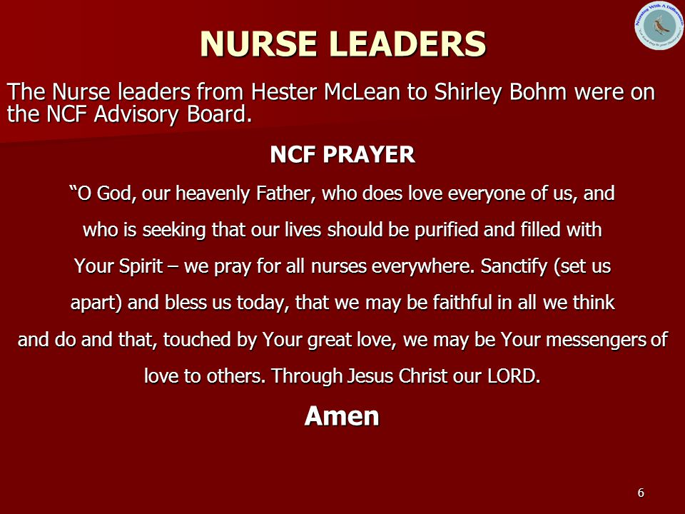 6 NURSE LEADERS The Nurse leaders from Hester McLean to Shirley Bohm were on the NCF Advisory Board.