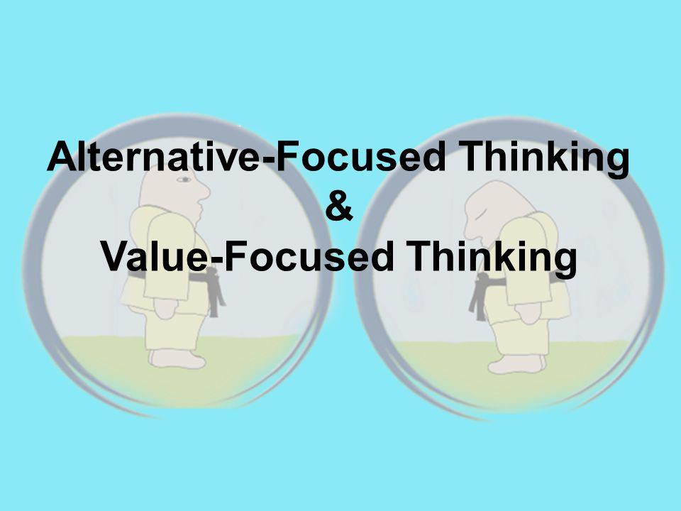 Alternative-Focused Thinking & Value-Focused Thinking