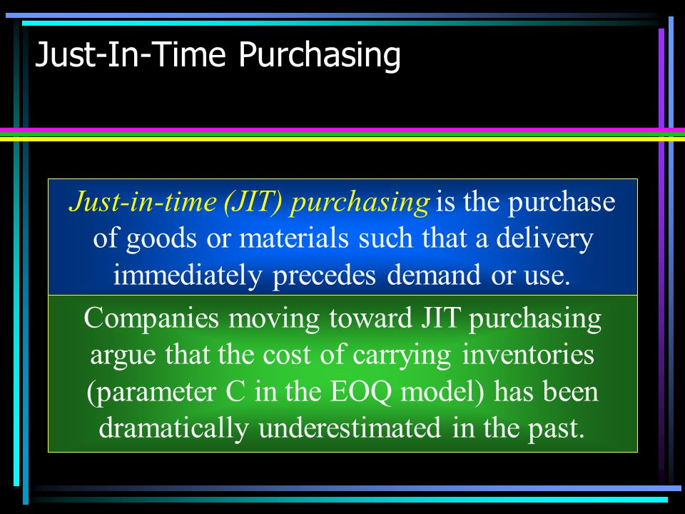 Just-In-Time Purchasing Just-in-time (JIT) purchasing is the purchase of goods or materials such that a delivery immediately precedes demand or use. C