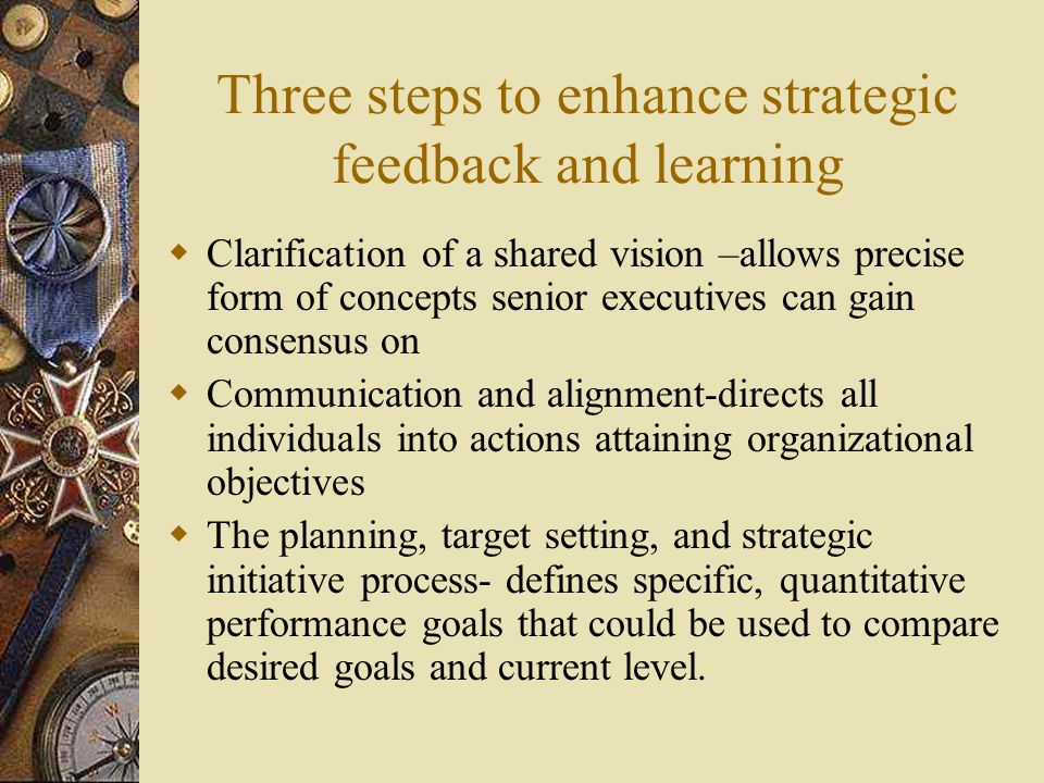 Three steps to enhance strategic feedback and learning  Clarification of a shared vision –allows precise form of concepts senior executives can gain