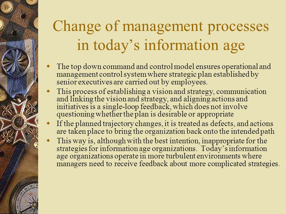 Change of management processes in today's information age  The top down command and control model ensures operational and management control system w
