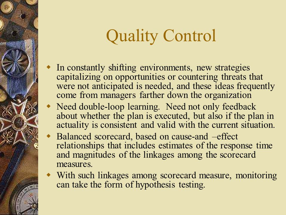 Quality Control  In constantly shifting environments, new strategies capitalizing on opportunities or countering threats that were not anticipated is