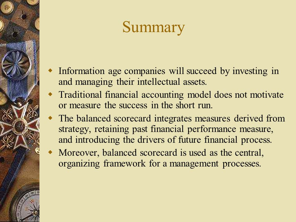 Summary  Information age companies will succeed by investing in and managing their intellectual assets.  Traditional financial accounting model does