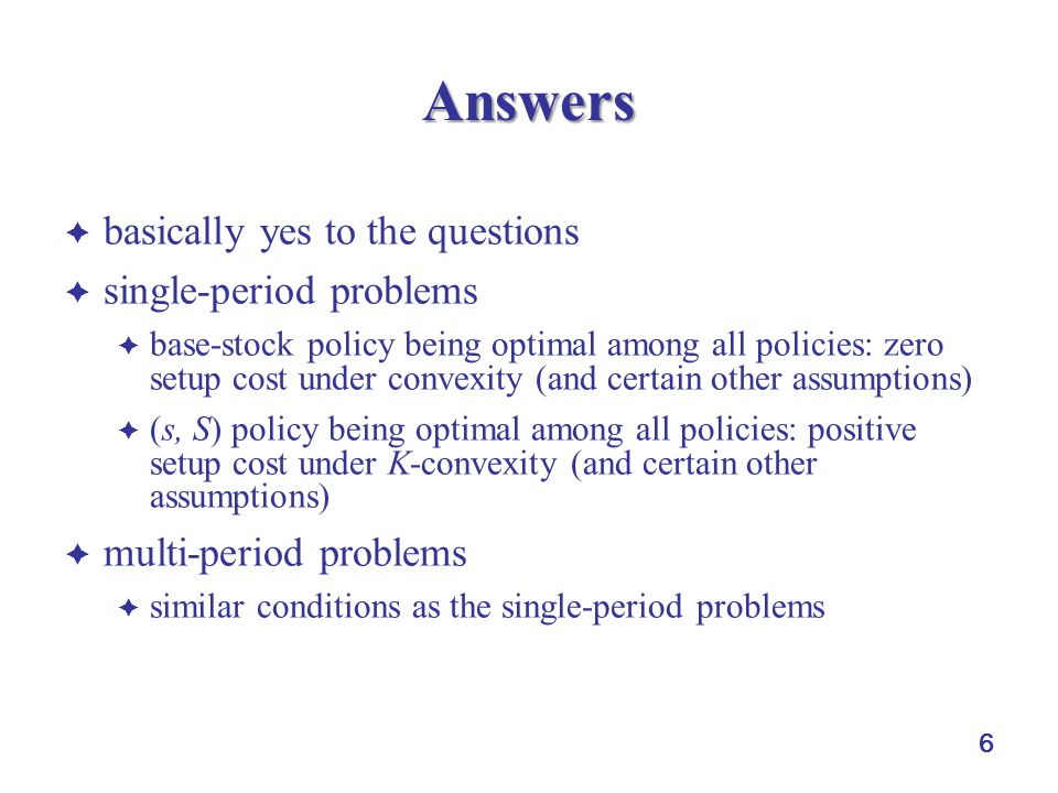 6 Answers  basically yes to the questions  single-period problems  base-stock policy being optimal among all policies: zero setup cost under convex