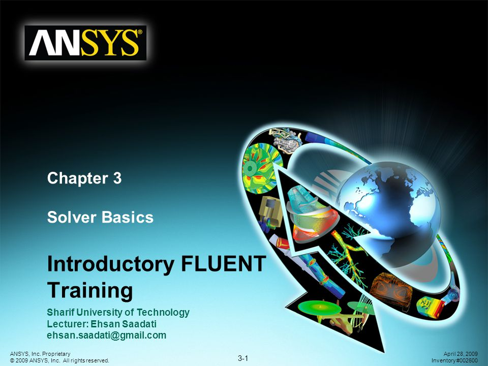 3-1 ANSYS, Inc. Proprietary © 2009 ANSYS, Inc. All rights reserved. April 28, 2009 Inventory #002600 Chapter 3 Solver Basics Introductory FLUENT Train