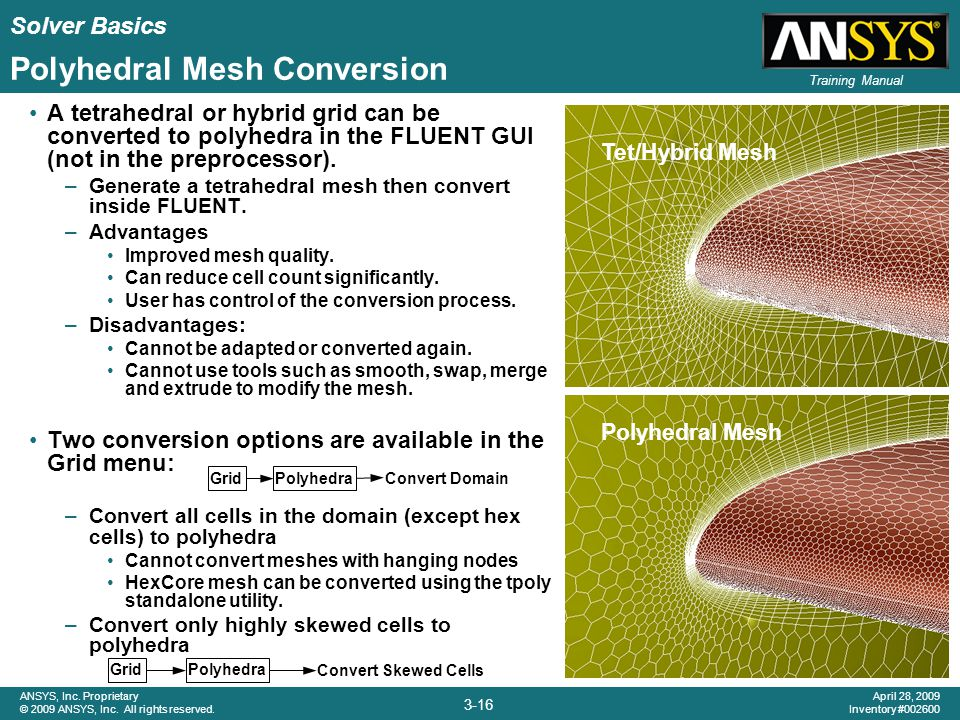 Solver Basics 3-16 ANSYS, Inc. Proprietary © 2009 ANSYS, Inc. All rights reserved. April 28, 2009 Inventory #002600 Training Manual Polyhedral Mesh Co