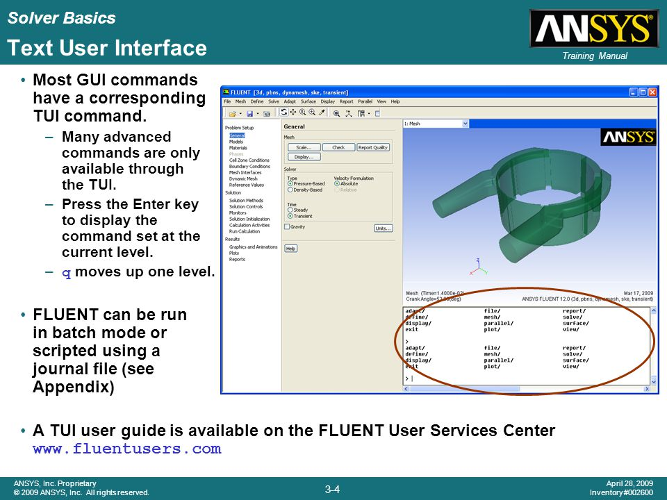 Solver Basics 3-4 ANSYS, Inc. Proprietary © 2009 ANSYS, Inc. All rights reserved. April 28, 2009 Inventory #002600 Training Manual Text User Interface