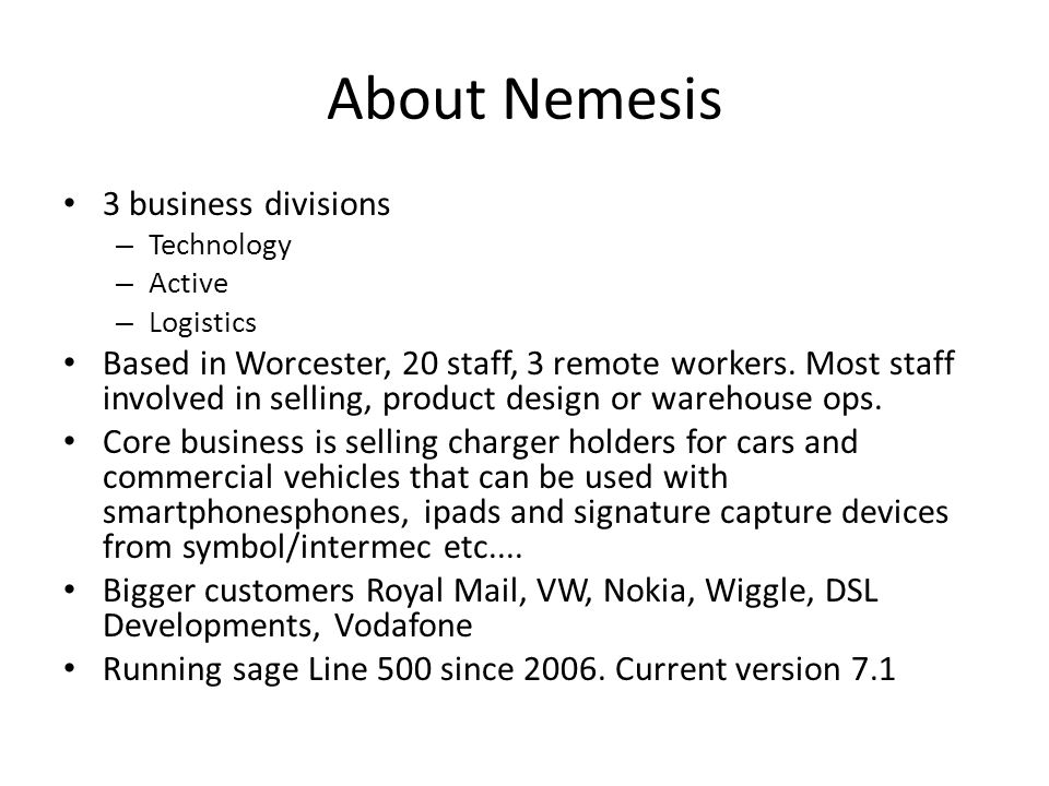 About Nemesis 3 business divisions – Technology – Active – Logistics Based in Worcester, 20 staff, 3 remote workers.