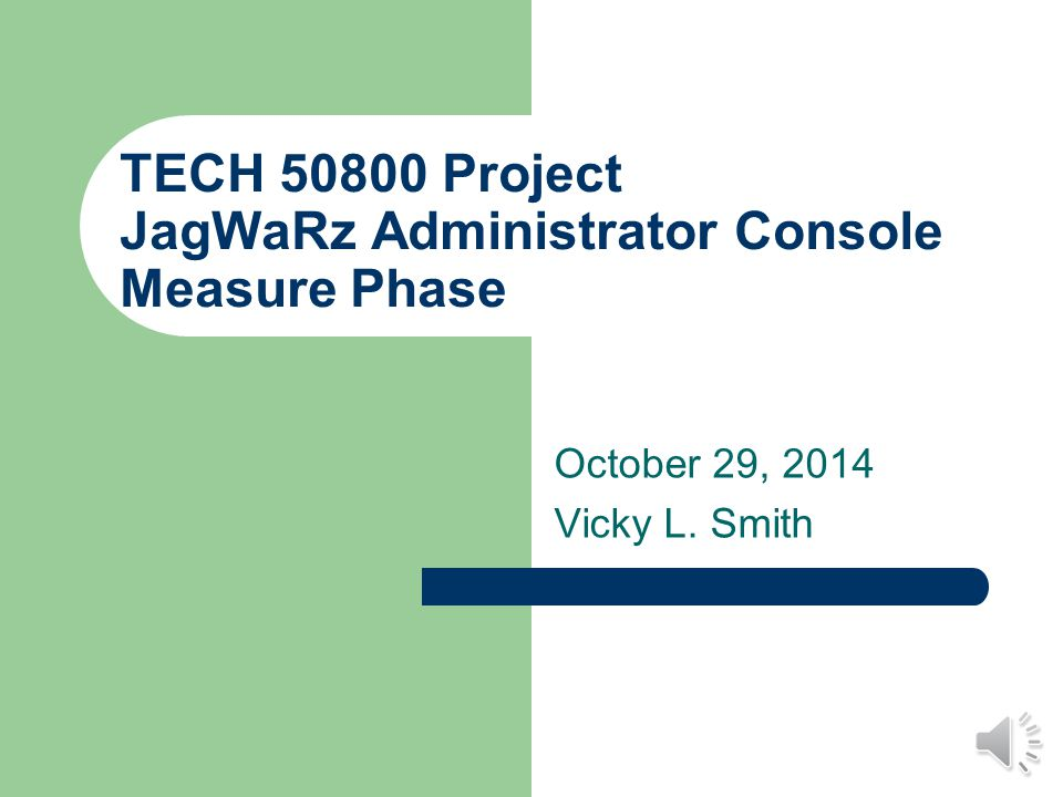 TECH 50800 Project JagWaRz Administrator Console Measure Phase October 29, 2014 Vicky L. Smith