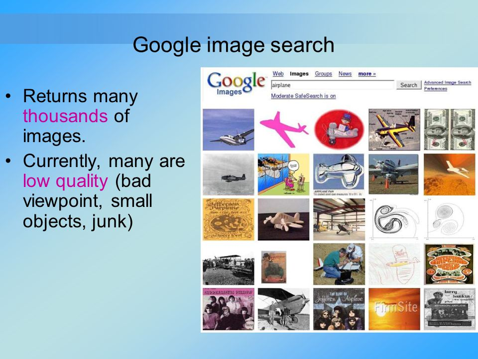 Google image search Returns many thousands of images. Currently, many are low quality (bad viewpoint, small objects, junk)