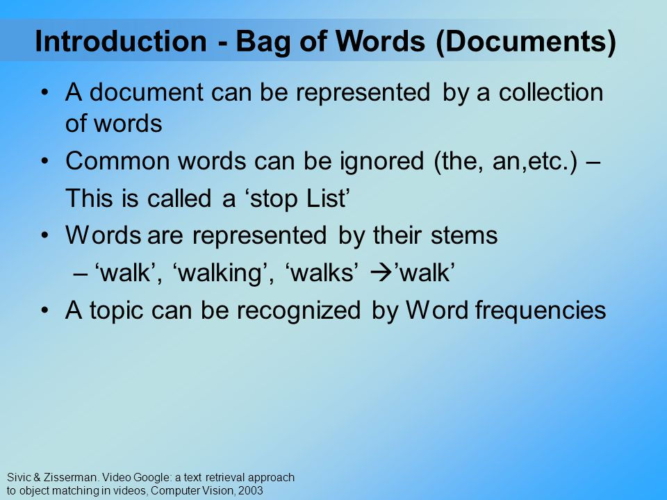 A document can be represented by a collection of words Common words can be ignored (the, an,etc.) – This is called a 'stop List' Words are represented
