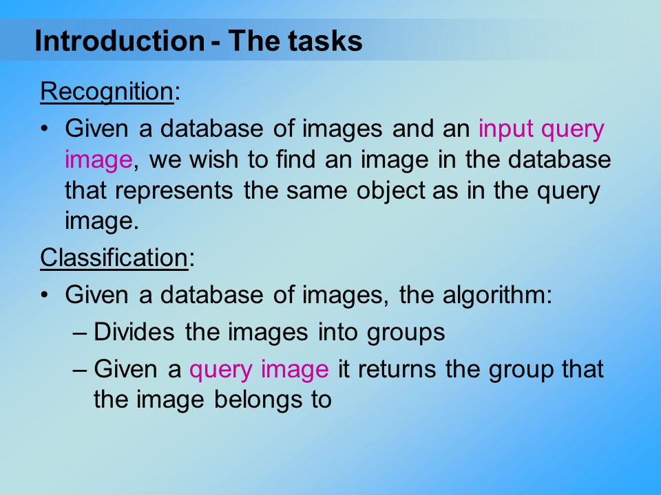 Recognition: Given a database of images and an input query image, we wish to find an image in the database that represents the same object as in the q