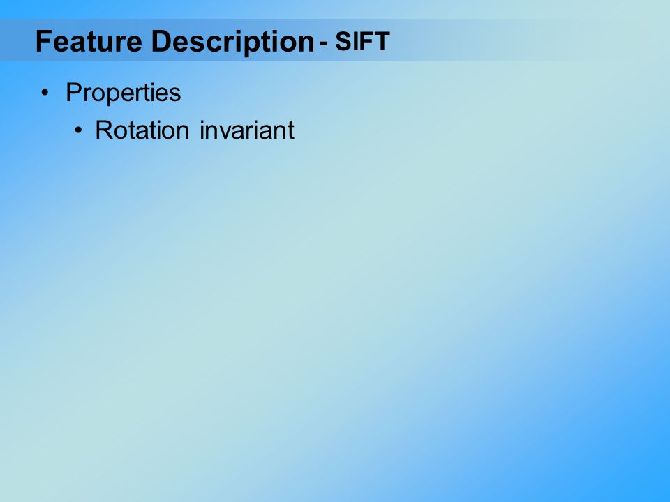 Properties Rotation invariant - SIFT Feature Description