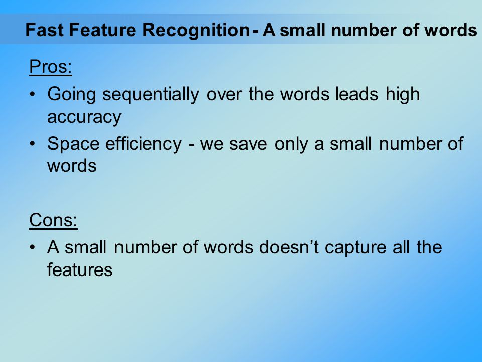 Pros: Going sequentially over the words leads high accuracy Space efficiency - we save only a small number of words Cons: A small number of words does