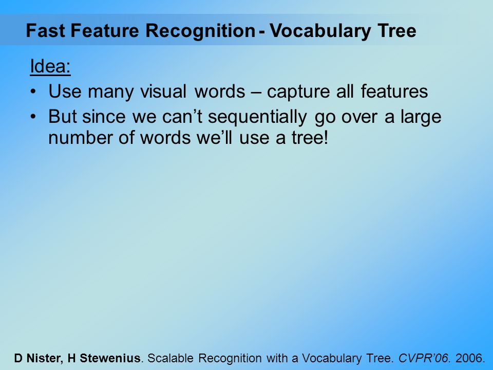 Idea: Use many visual words – capture all features But since we can't sequentially go over a large number of words we'll use a tree! - Vocabulary Tree