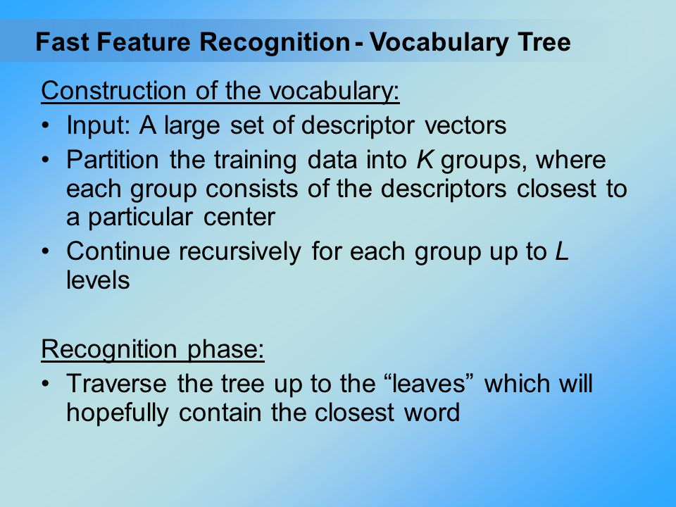 Construction of the vocabulary: Input: A large set of descriptor vectors Partition the training data into K groups, where each group consists of the d