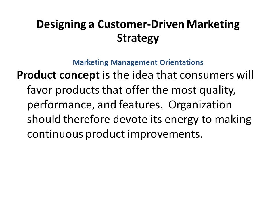 Designing a Customer-Driven Marketing Strategy Product concept is the idea that consumers will favor products that offer the most quality, performance, and features.
