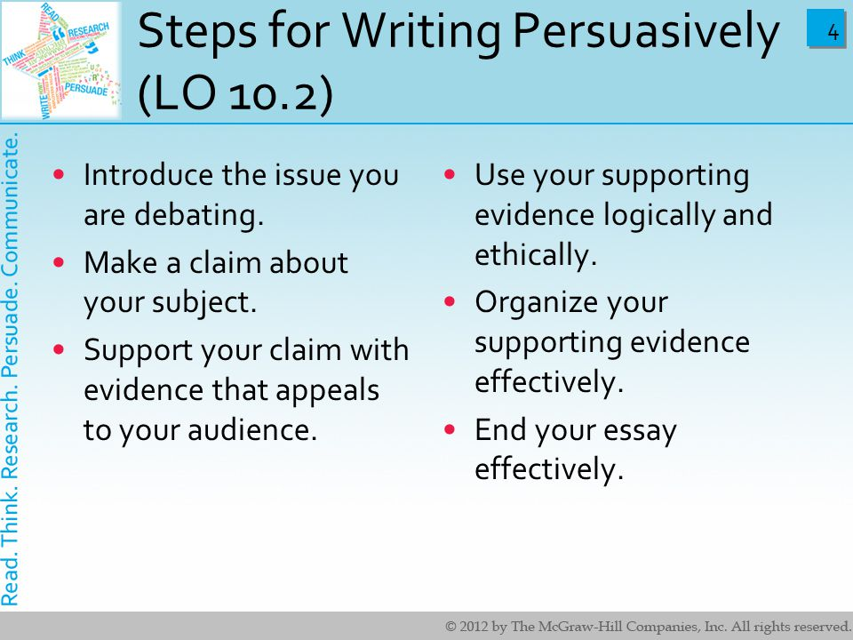 4 4 Steps for Writing Persuasively (LO 10.2) Introduce the issue you are debating.