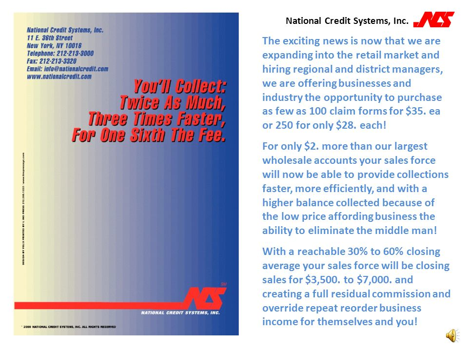 National Credit Systems, Inc. Our product is very simple, in the past we have offered large clients 5,000 or 10,000 claim forms for approx. $26. per f