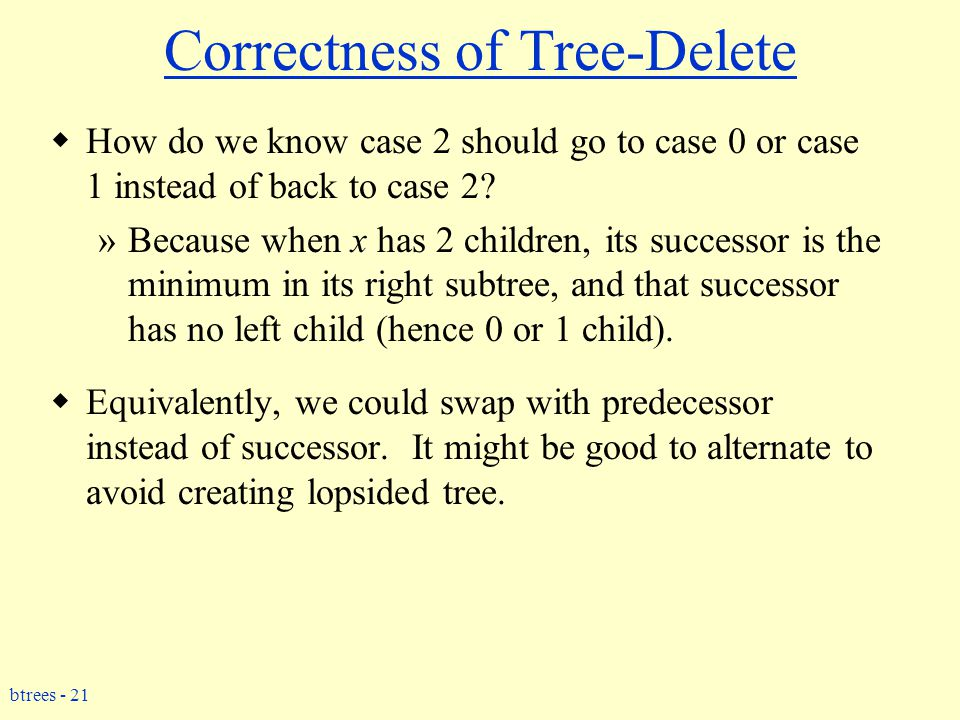 btrees - 21 Correctness of Tree-Delete  How do we know case 2 should go to case 0 or case 1 instead of back to case 2.