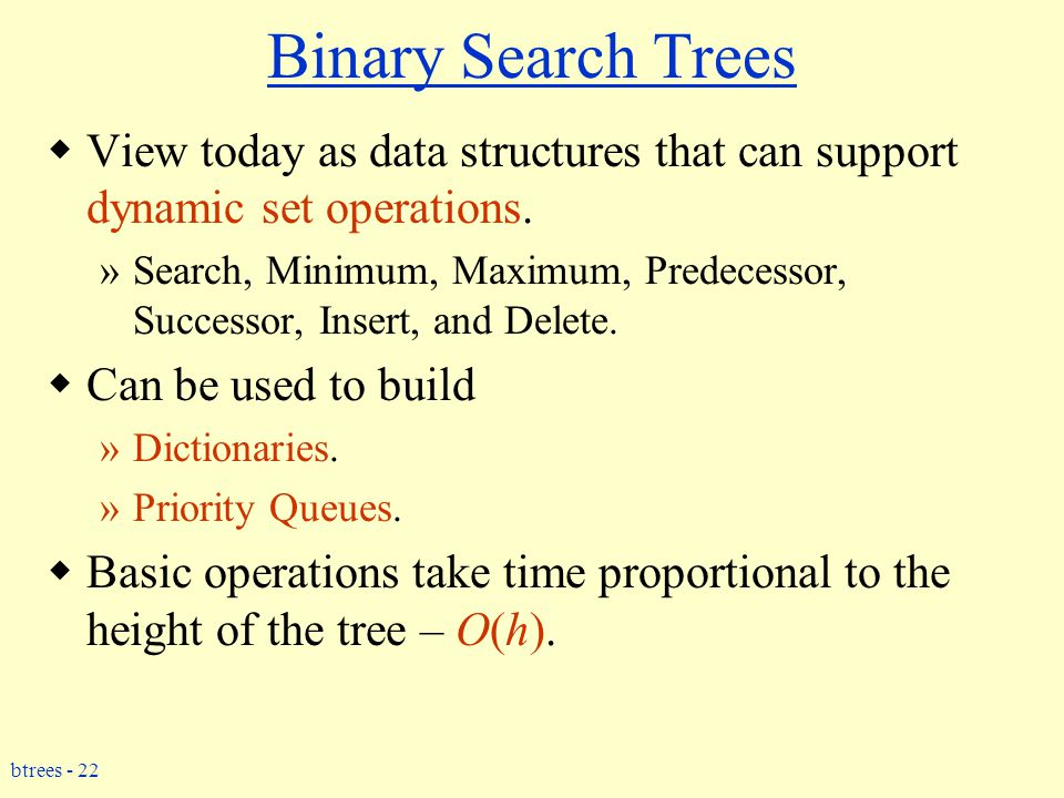 btrees - 22 Binary Search Trees  View today as data structures that can support dynamic set operations.