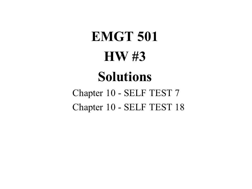EMGT 501 HW #3 Solutions Chapter 10 - SELF TEST 7 Chapter 10 - SELF TEST 18