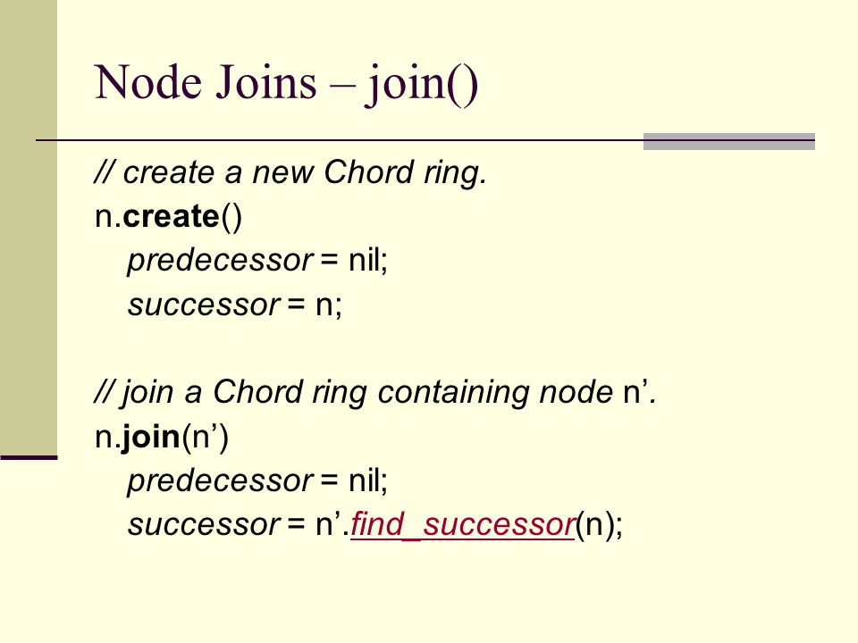 Node Joins – join() // create a new Chord ring.