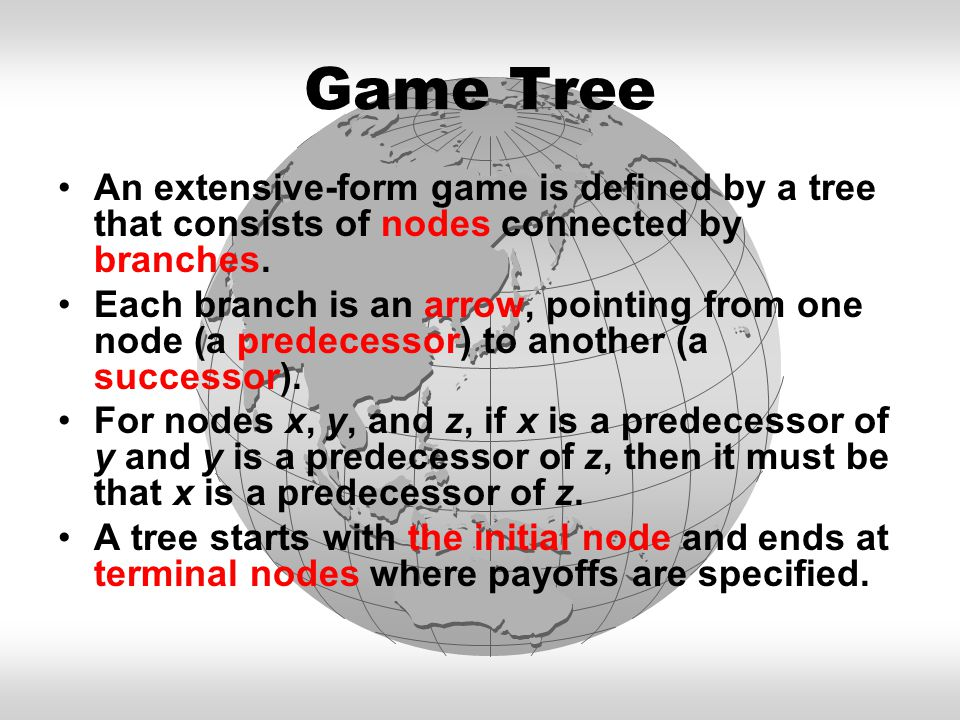 Game Tree An extensive-form game is defined by a tree that consists of nodes connected by branches. Each branch is an arrow, pointing from one node (a