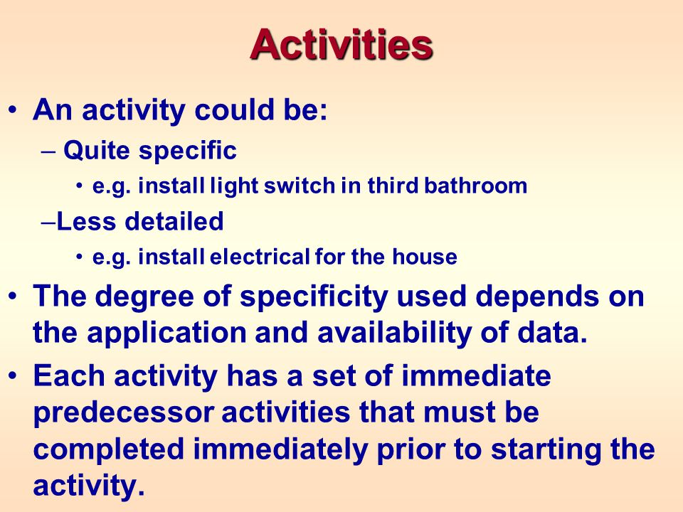An activity could be: – Quite specific e.g.