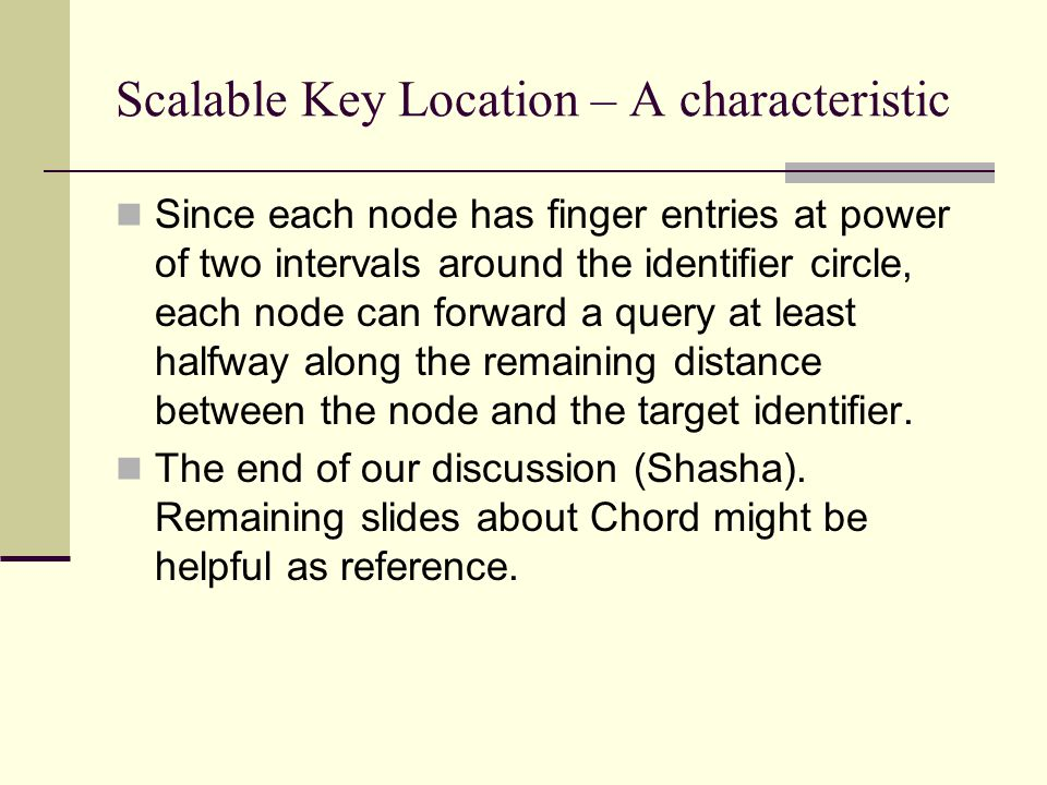 Scalable Key Location – A characteristic Since each node has finger entries at power of two intervals around the identifier circle, each node can forw