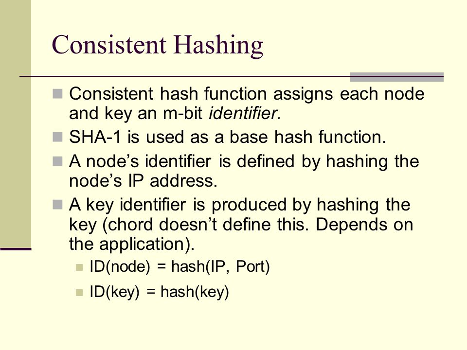 Consistent Hashing Consistent hash function assigns each node and key an m-bit identifier.