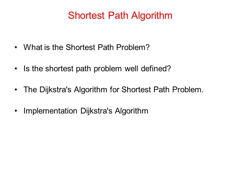 Shortest Path Algorithm What is the Shortest Path Problem.
