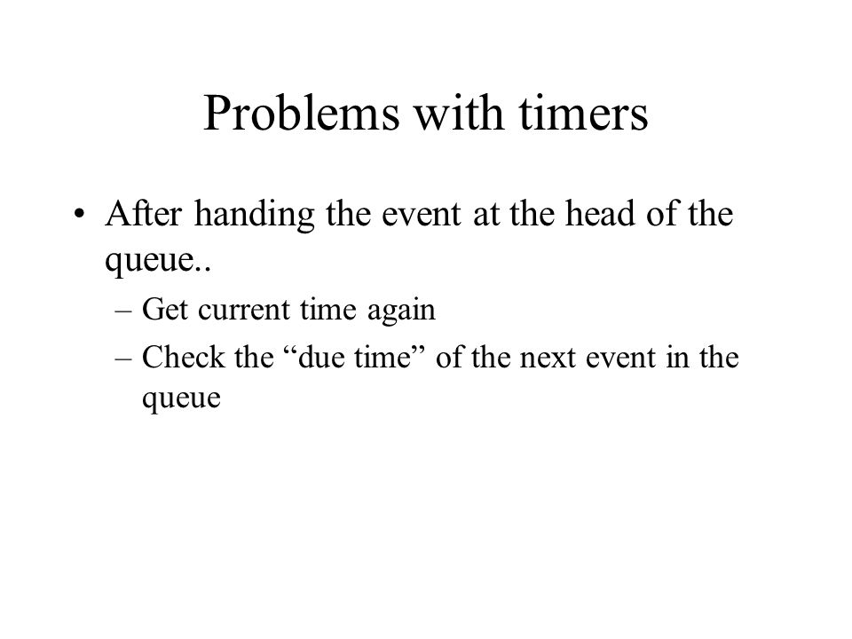 Problems with timers After handing the event at the head of the queue..