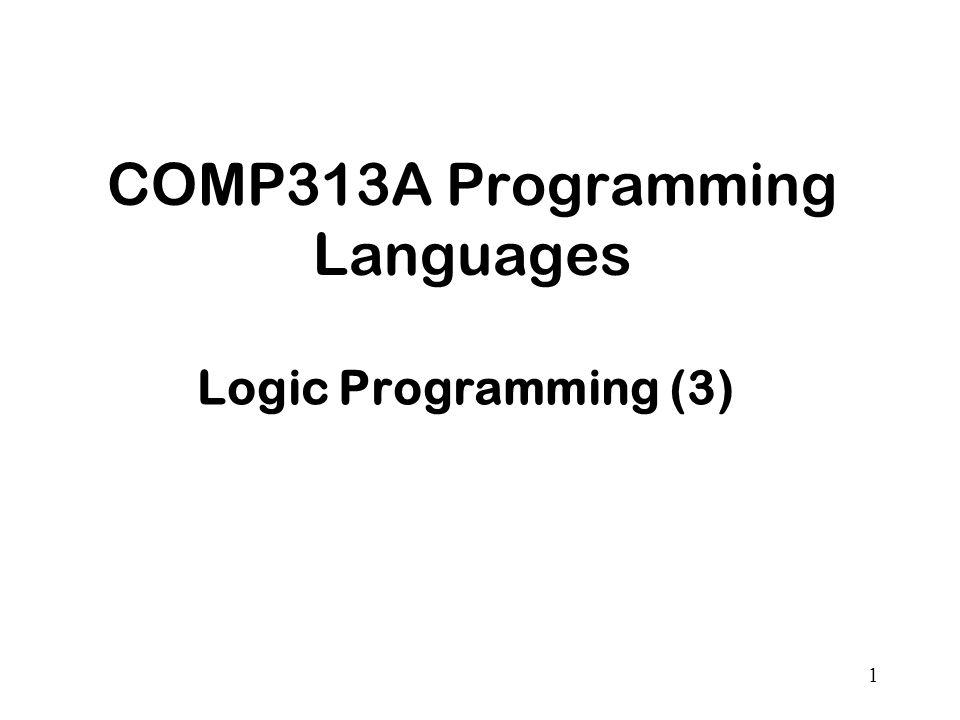 1 COMP313A Programming Languages Logic Programming (3)