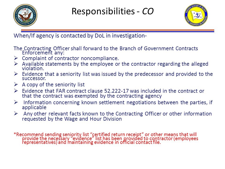 Responsibilities - CO When/If agency is contacted by DoL in investigation- The Contracting Officer shall forward to the Branch of Government Contracts Enforcement any:  Complaint of contractor noncompliance.