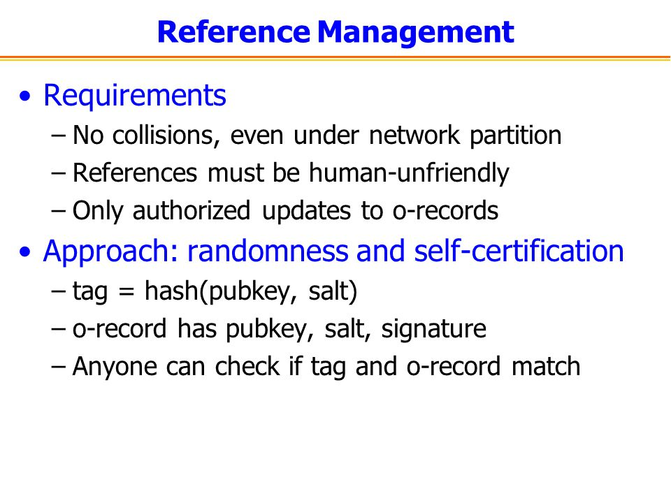 Reference Management Requirements –No collisions, even under network partition –References must be human-unfriendly –Only authorized updates to o-reco