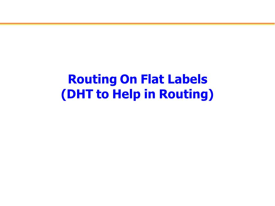 Routing On Flat Labels (DHT to Help in Routing)