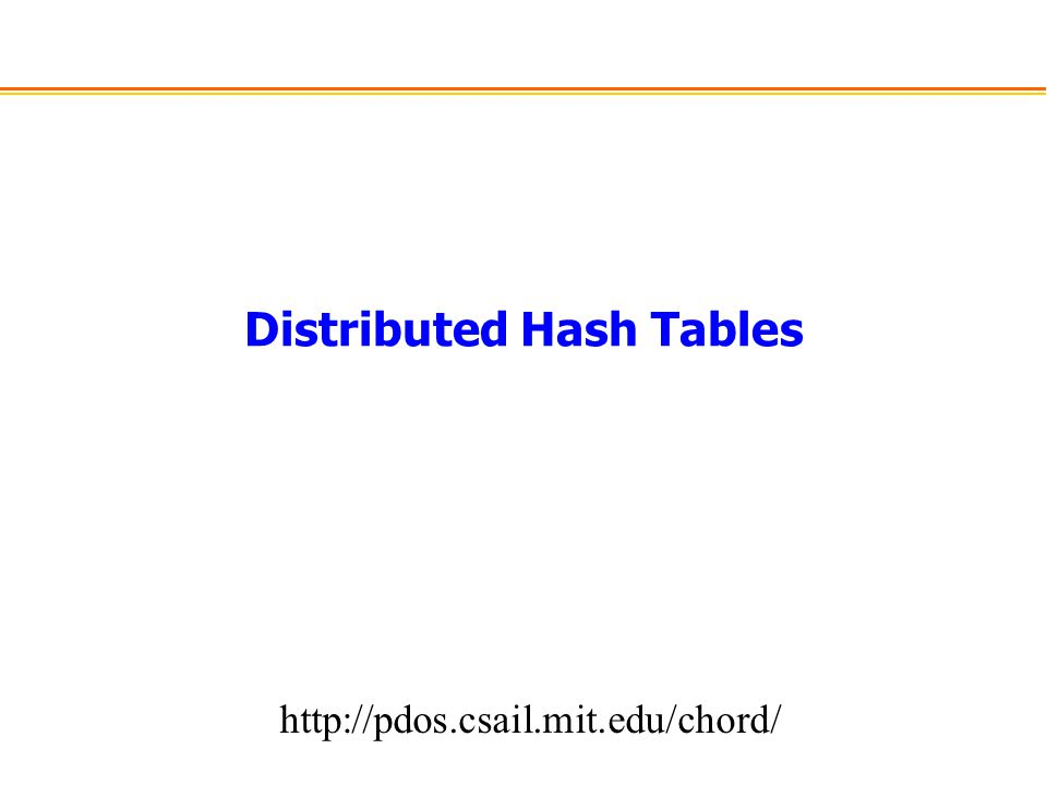 Distributed Hash Tables http://pdos.csail.mit.edu/chord/