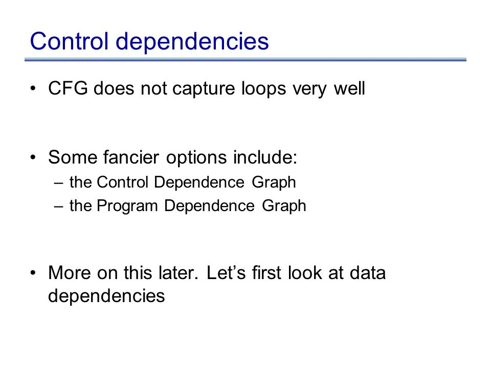 Data dependencies Simplest way to represent data dependencies: def/use chains