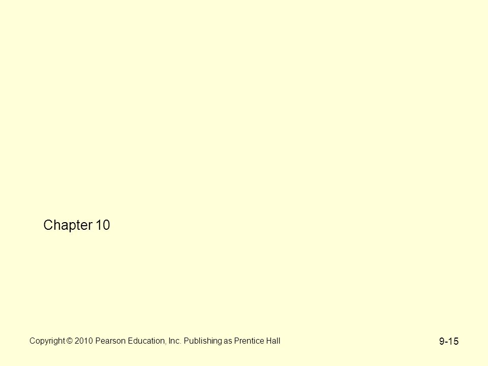 Chapter 10 Copyright © 2010 Pearson Education, Inc. Publishing as Prentice Hall 9-15