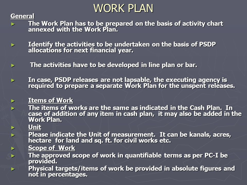 WORK PLAN General ► The Work Plan has to be prepared on the basis of activity chart annexed with the Work Plan.