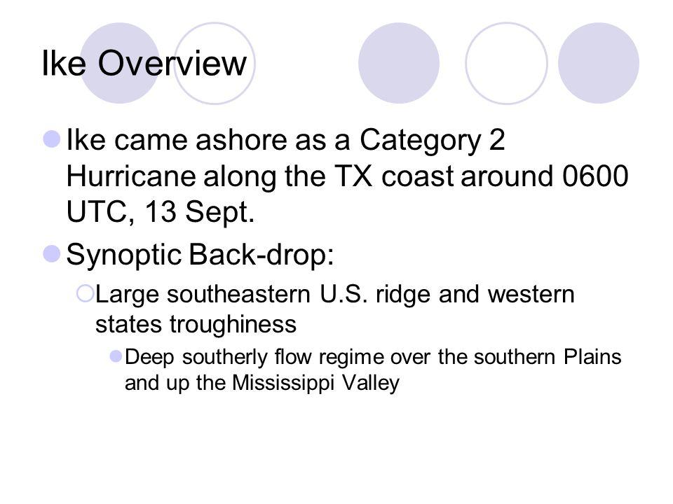 Ike Overview Ike came ashore as a Category 2 Hurricane along the TX coast around 0600 UTC, 13 Sept.