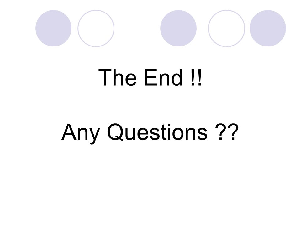 The End !! Any Questions