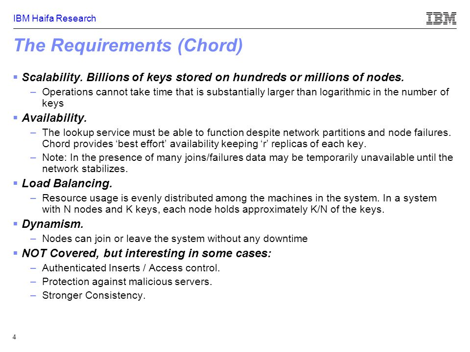 IBM Haifa Research 5 The API (Chord)  Insert (key, value) – Inserts key/value at r distinct nodes  Lookup (key) – Returns the value associated with the key  Update(key, newval)  Join(n) – Causes a node to add itself as a Chord node, where n is an existing node  Leave() – Leave the Chord system