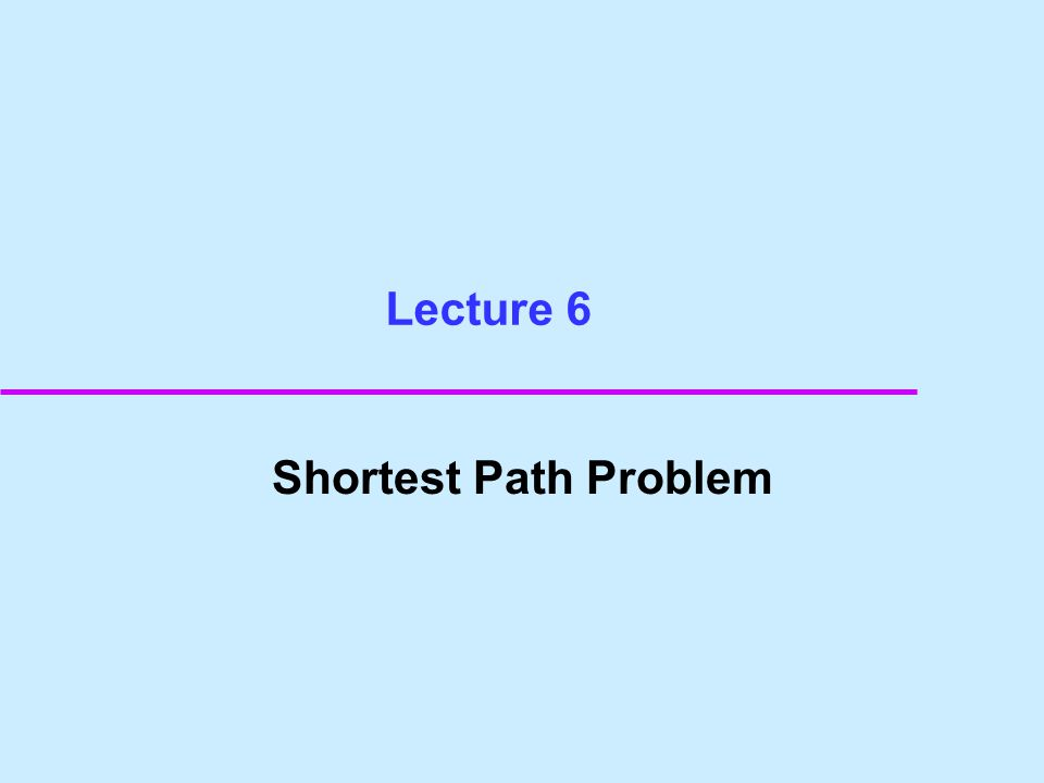 Lecture 6 Shortest Path Problem